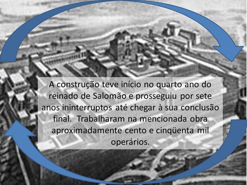 A construção teve início no quarto ano do reinado de Salomão e prosseguiu por sete anos ininterruptos até chegar à sua conclusão final.