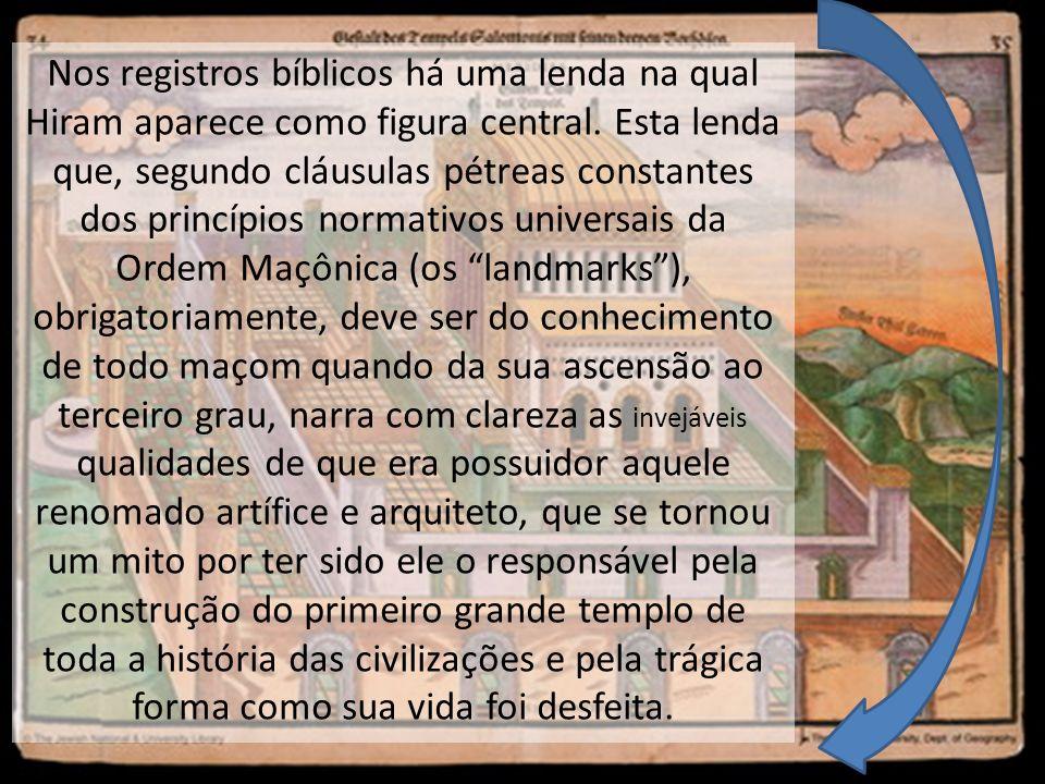 Nos registros bíblicos há uma lenda na qual Hiram aparece como figura central.