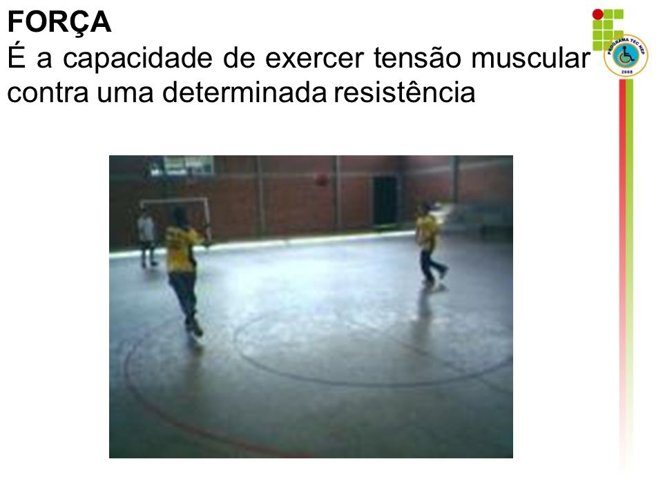 FORÇA É a capacidade de exercer tensão muscular contra uma determinada resistência