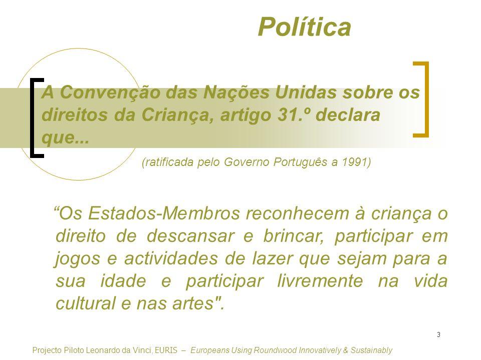 Política A Convenção das Nações Unidas sobre os direitos da Criança, artigo 31.º declara que... (ratificada pelo Governo Português a 1991)