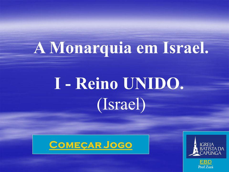 A Monarquia em Israel. I - Reino UNIDO. (Israel) Começar Jogo EBD