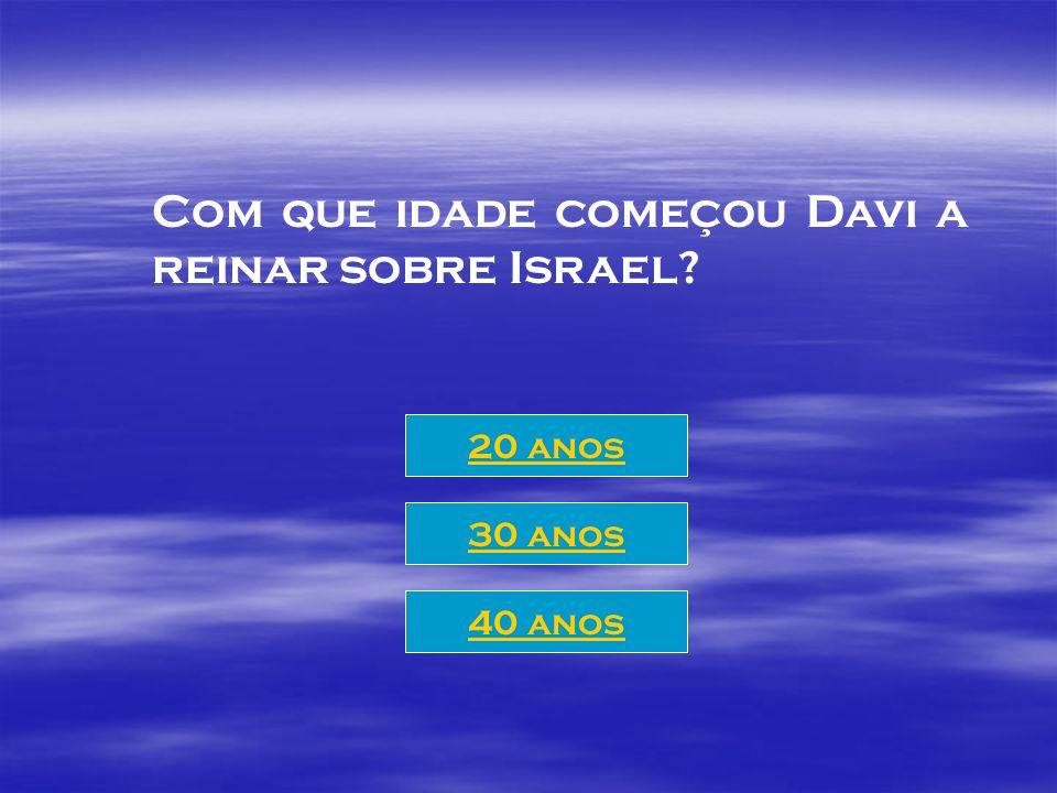Com que idade começou Davi a reinar sobre Israel
