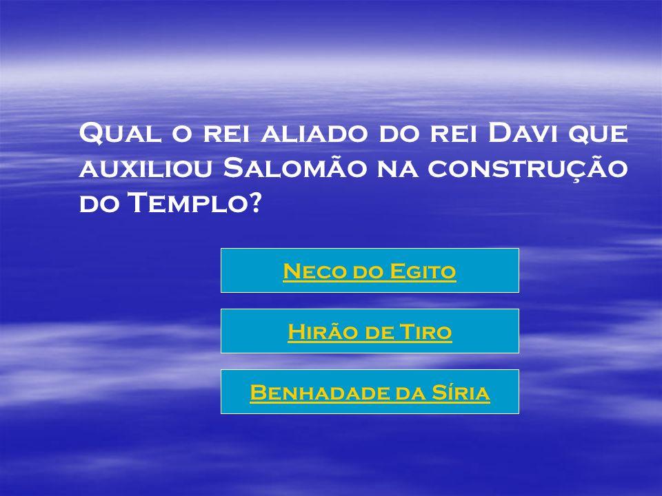 Qual o rei aliado do rei Davi que auxiliou Salomão na construção do Templo