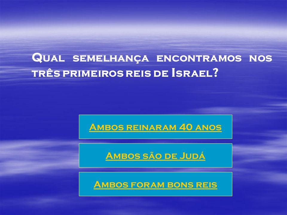 Qual semelhança encontramos nos três primeiros reis de Israel