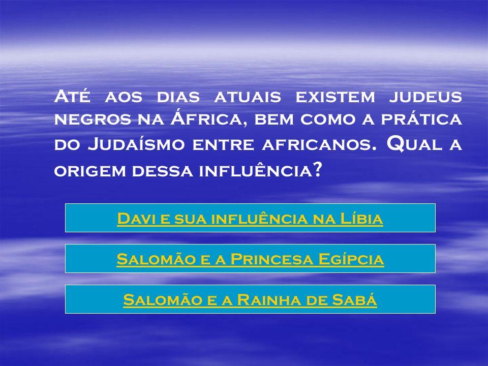Até aos dias atuais existem judeus negros na África, bem como a prática do Judaísmo entre africanos. Qual a origem dessa influência