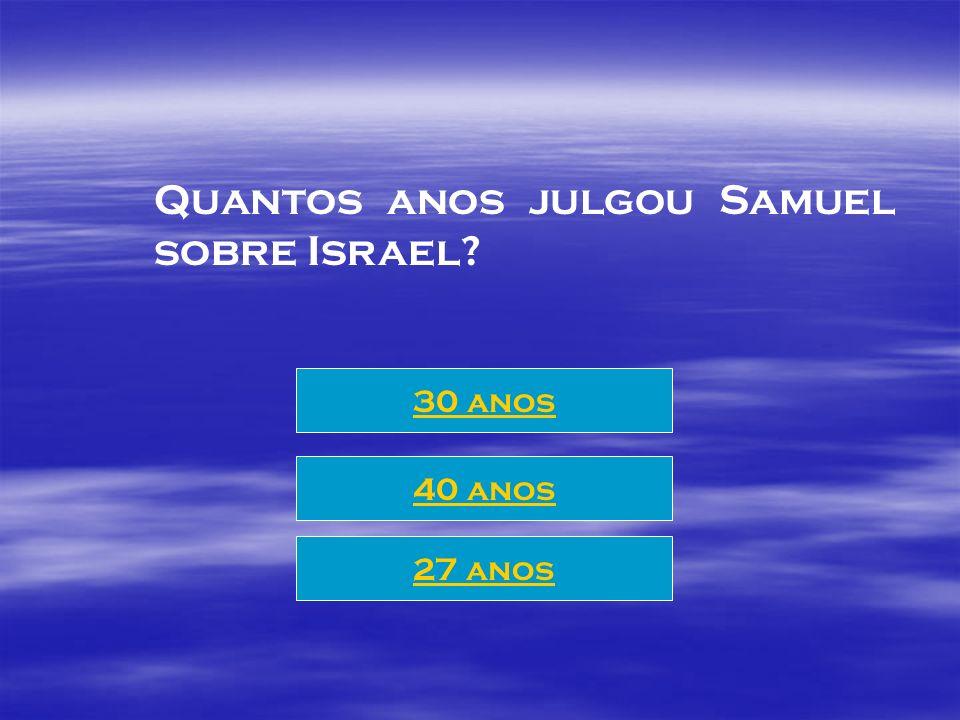 Quantos anos julgou Samuel sobre Israel