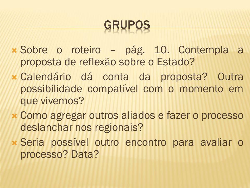 Grupos Sobre o roteiro – pág. 10. Contempla a proposta de reflexão sobre o Estado