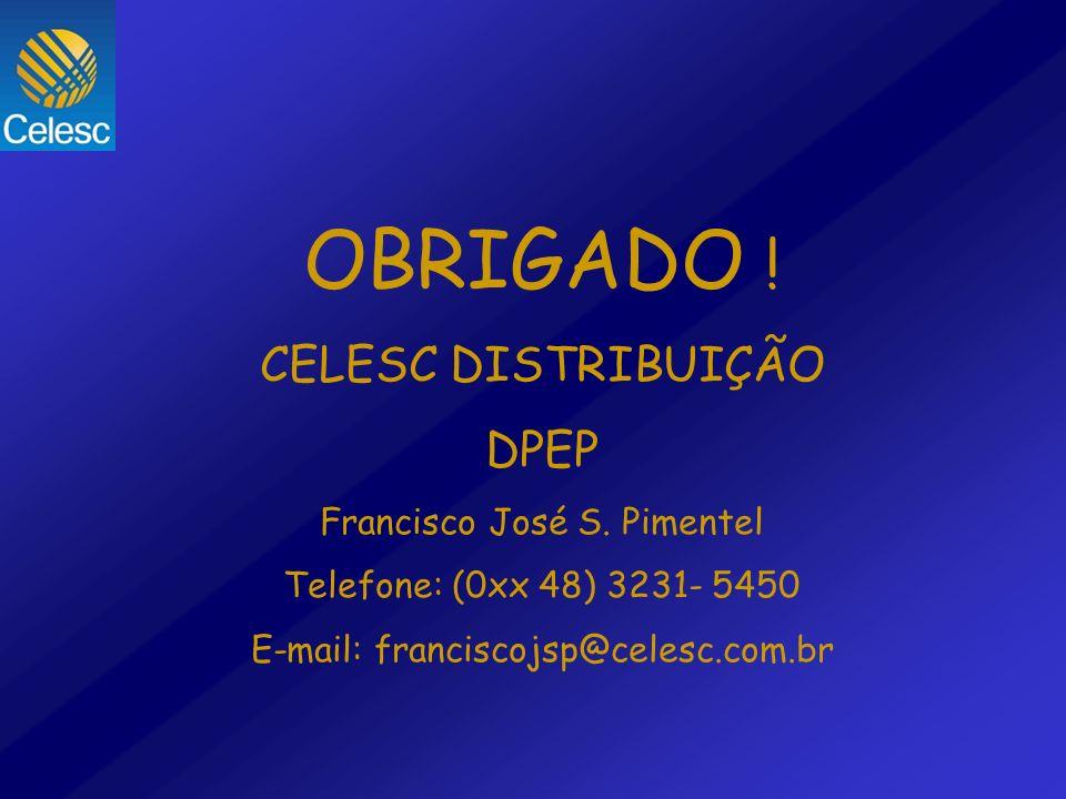 OBRIGADO ! CELESC DISTRIBUIÇÃO DPEP Francisco José S. Pimentel