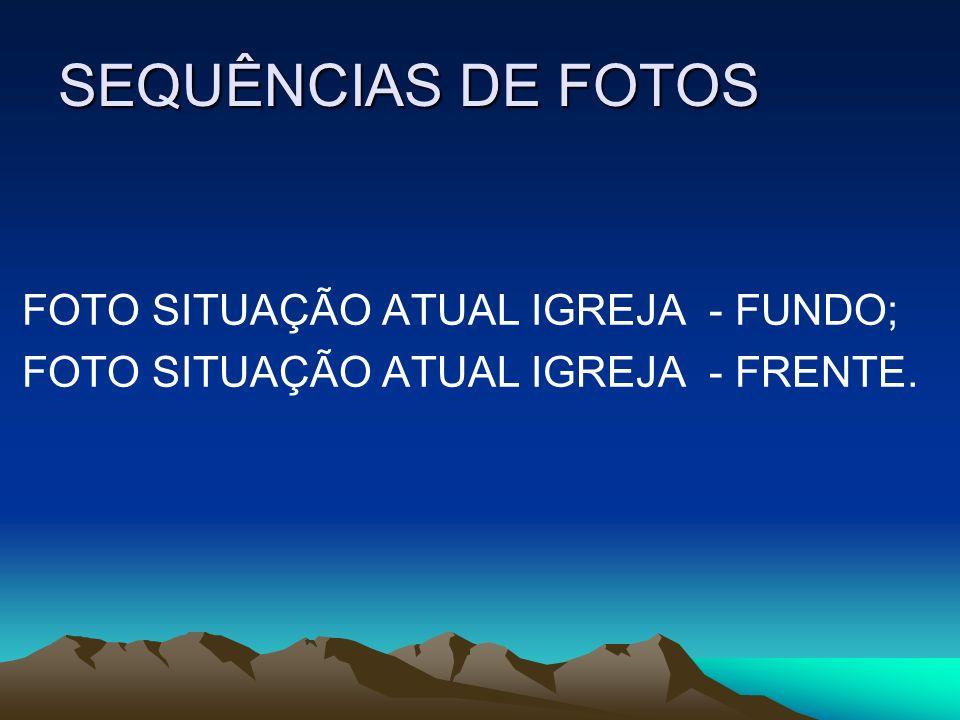 SEQUÊNCIAS DE FOTOS FOTO SITUAÇÃO ATUAL IGREJA - FUNDO;