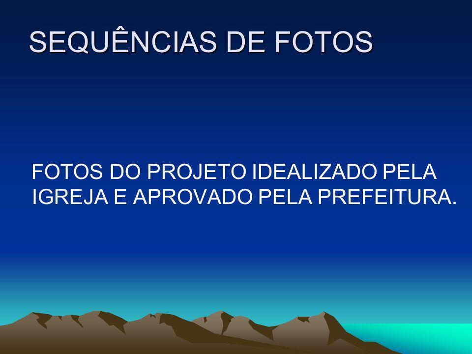 SEQUÊNCIAS DE FOTOS FOTOS DO PROJETO IDEALIZADO PELA IGREJA E APROVADO PELA PREFEITURA.