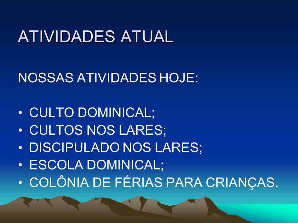 ATIVIDADES ATUAL NOSSAS ATIVIDADES HOJE: CULTO DOMINICAL;