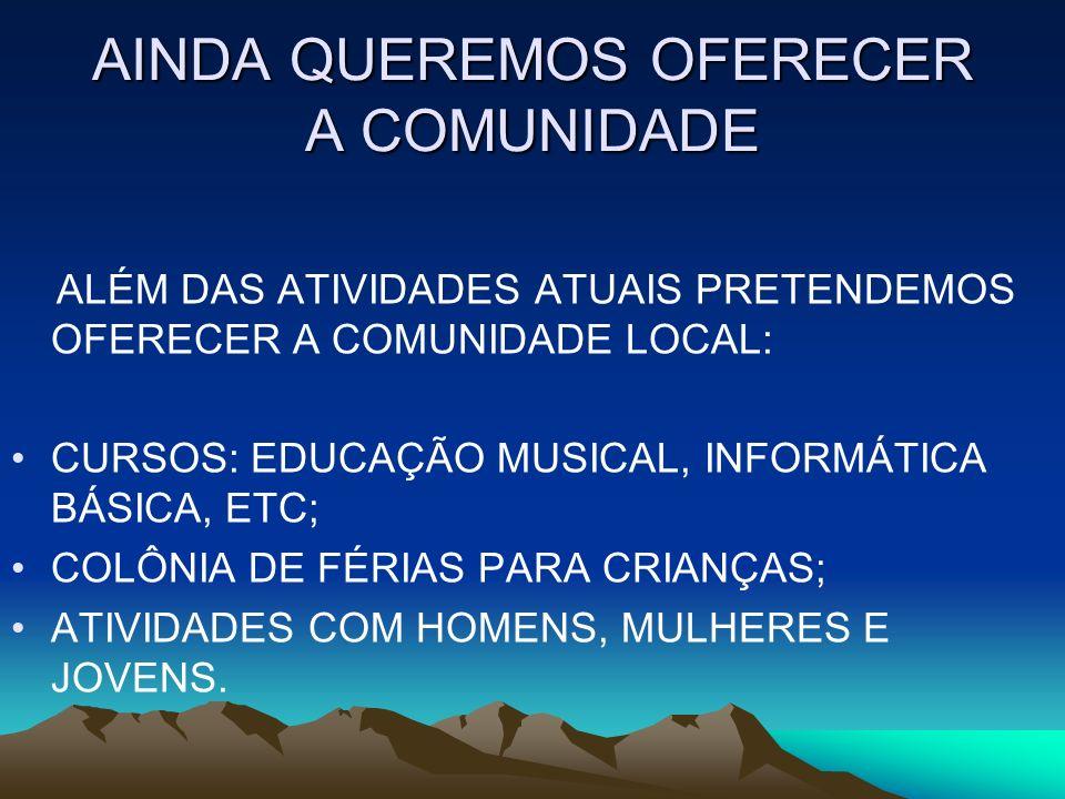 AINDA QUEREMOS OFERECER A COMUNIDADE