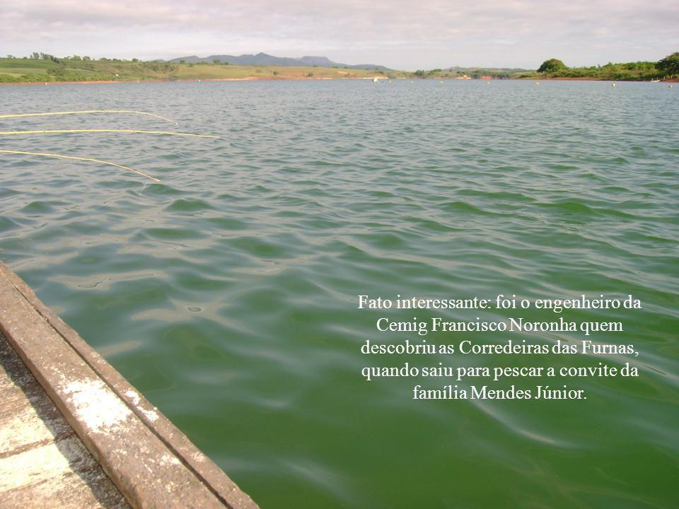 Fato interessante: foi o engenheiro da Cemig Francisco Noronha quem descobriu as Corredeiras das Furnas, quando saiu para pescar a convite da família Mendes Júnior.