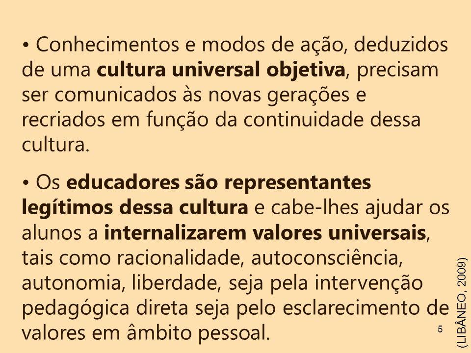 Conhecimentos e modos de ação, deduzidos de uma cultura universal objetiva, precisam ser comunicados às novas gerações e recriados em função da continuidade dessa cultura.