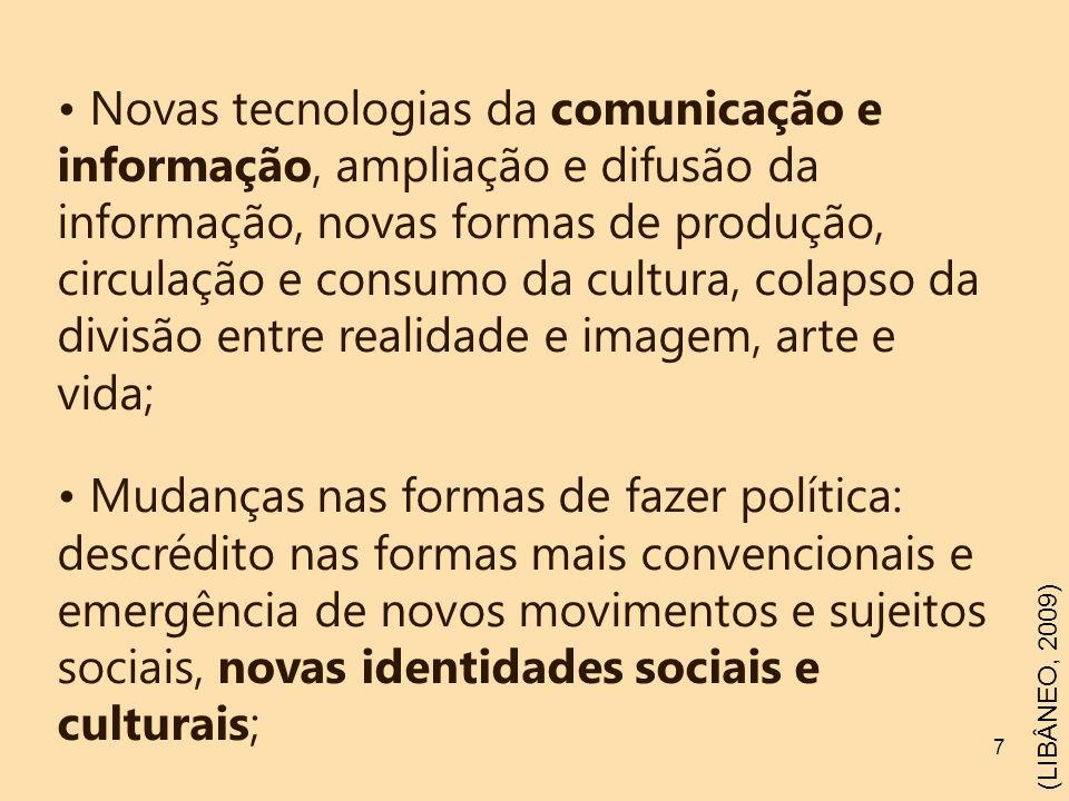Novas tecnologias da comunicação e informação, ampliação e difusão da informação, novas formas de produção, circulação e consumo da cultura, colapso da divisão entre realidade e imagem, arte e vida;