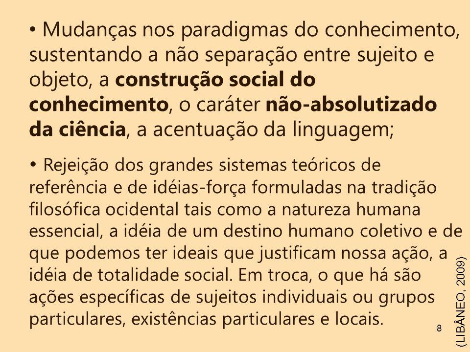 Mudanças nos paradigmas do conhecimento, sustentando a não separação entre sujeito e objeto, a construção social do conhecimento, o caráter não-absolutizado da ciência, a acentuação da linguagem;