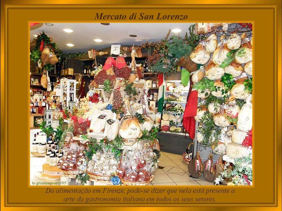 Mercato di San Lorenzo Da alimentação em Firenze, pode-se dizer que nela está presente a arte da gastronomia italiana em todos os seus setores.