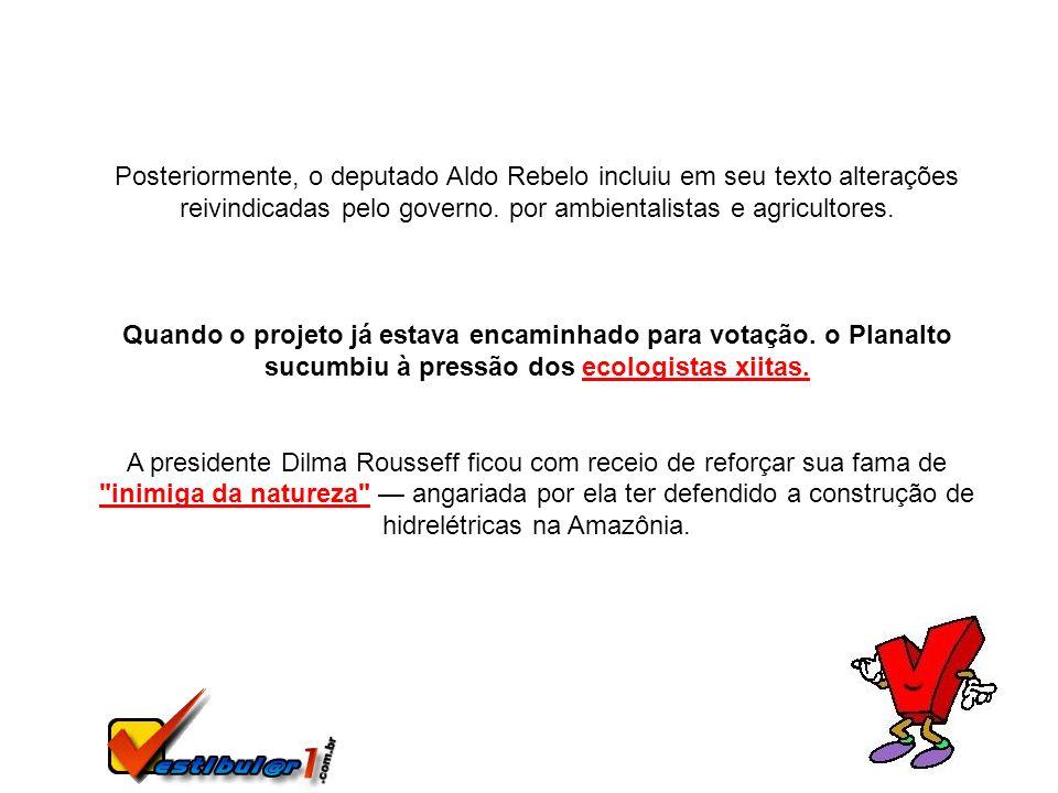 Posteriormente, o deputado Aldo Rebelo incluiu em seu texto alterações reivindicadas pelo governo. por ambientalistas e agricultores.