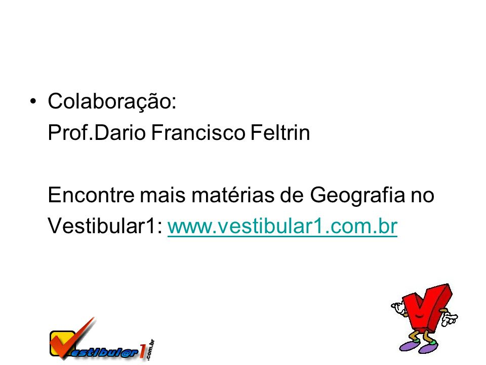 Colaboração: Prof.Dario Francisco Feltrin. Encontre mais matérias de Geografia no.