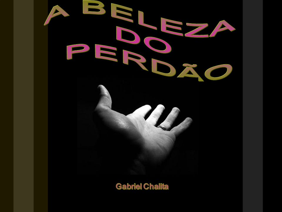 A BELEZA DO PERDÃO Gabriel Chalita