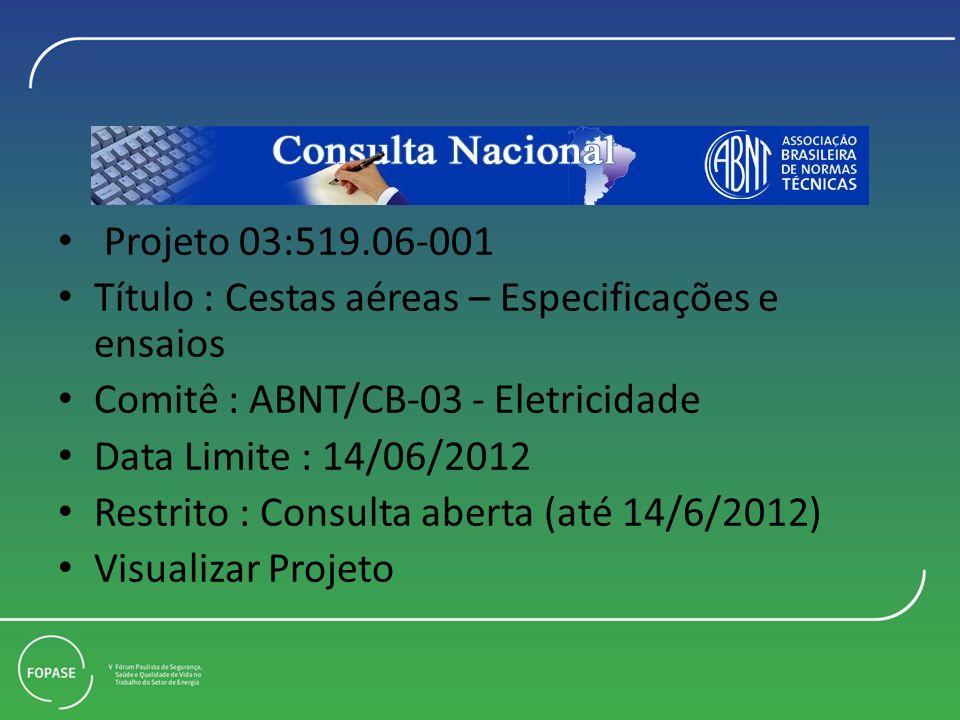 Projeto 03:519.06-001 Título : Cestas aéreas – Especificações e ensaios. Comitê : ABNT/CB-03 - Eletricidade.
