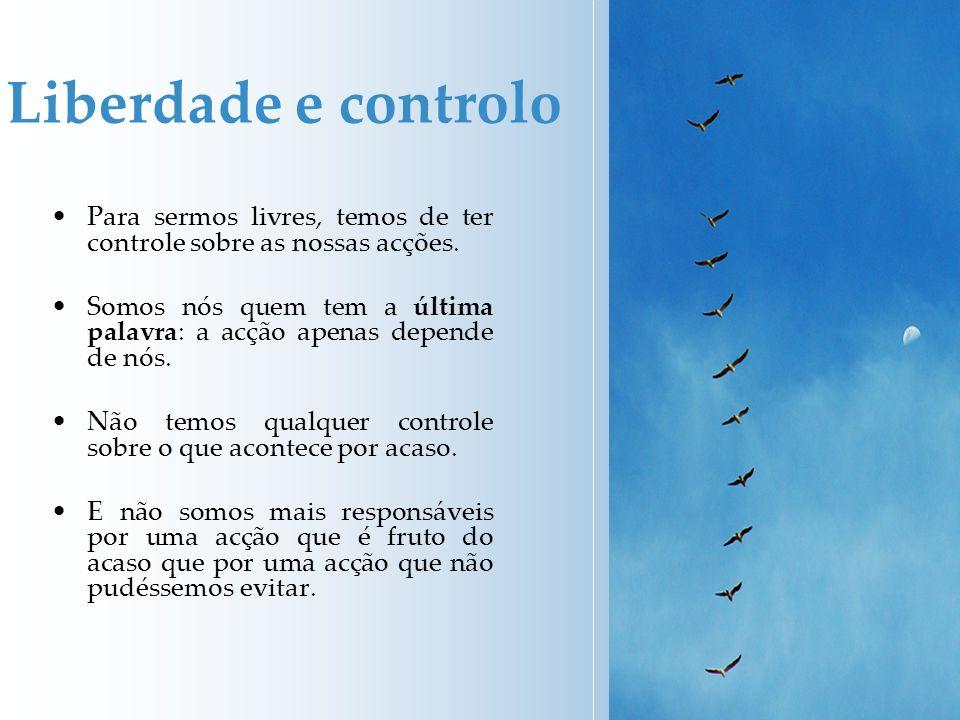 Liberdade e controlo Para sermos livres, temos de ter controle sobre as nossas acções.