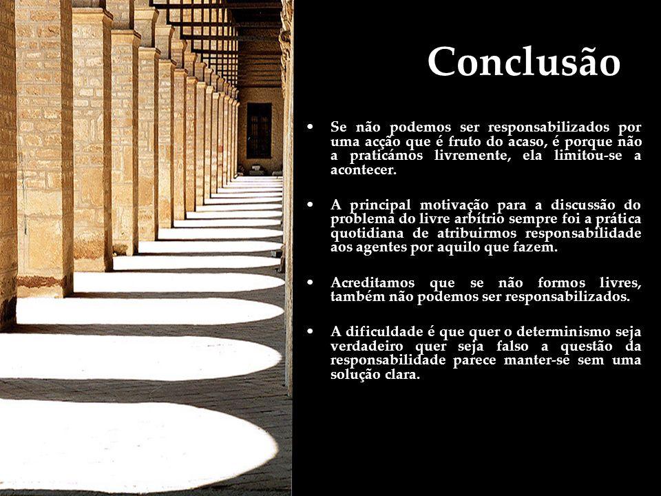 Conclusão Se não podemos ser responsabilizados por uma acção que é fruto do acaso, é porque não a praticámos livremente, ela limitou-se a acontecer.
