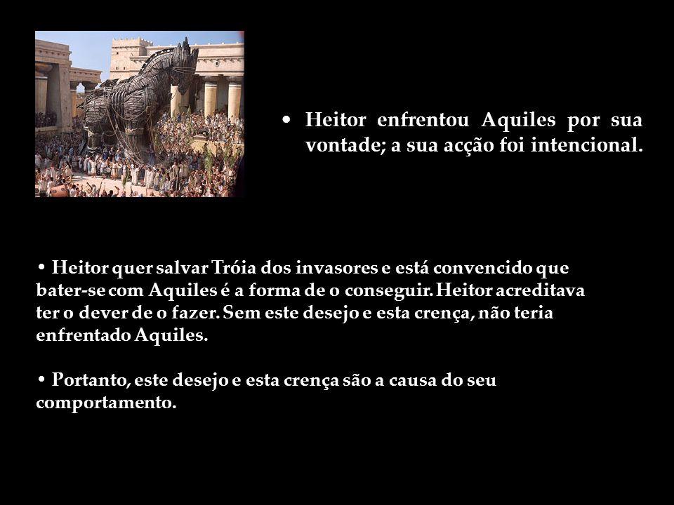 Heitor enfrentou Aquiles por sua vontade; a sua acção foi intencional.