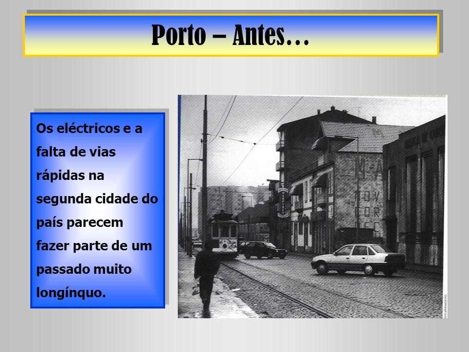 Porto – Antes… Os eléctricos e a falta de vias rápidas na segunda cidade do país parecem fazer parte de um passado muito longínquo.