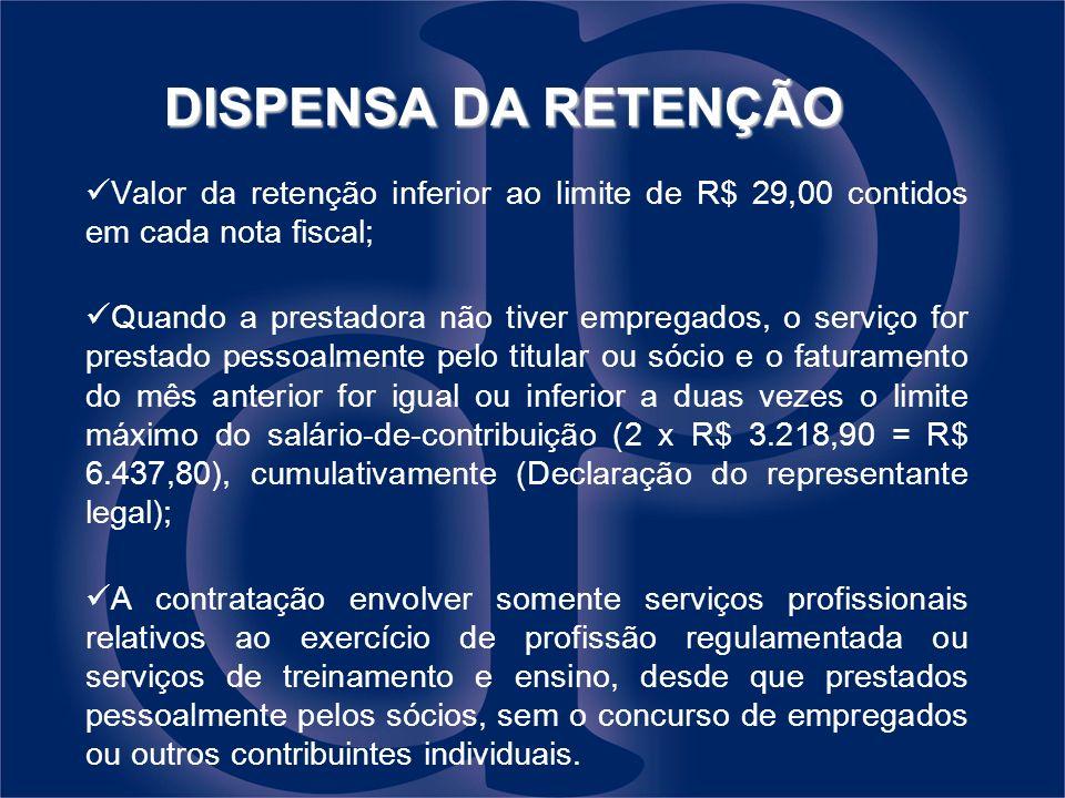 DISPENSA DA RETENÇÃO Valor da retenção inferior ao limite de R$ 29,00 contidos em cada nota fiscal;