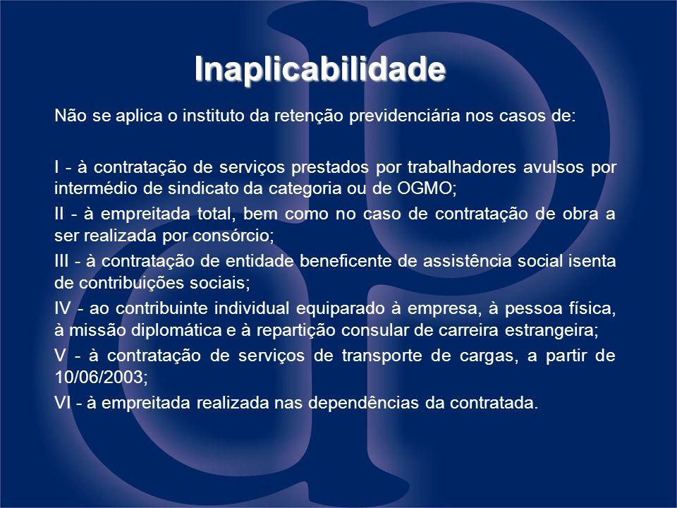 Inaplicabilidade Não se aplica o instituto da retenção previdenciária nos casos de: