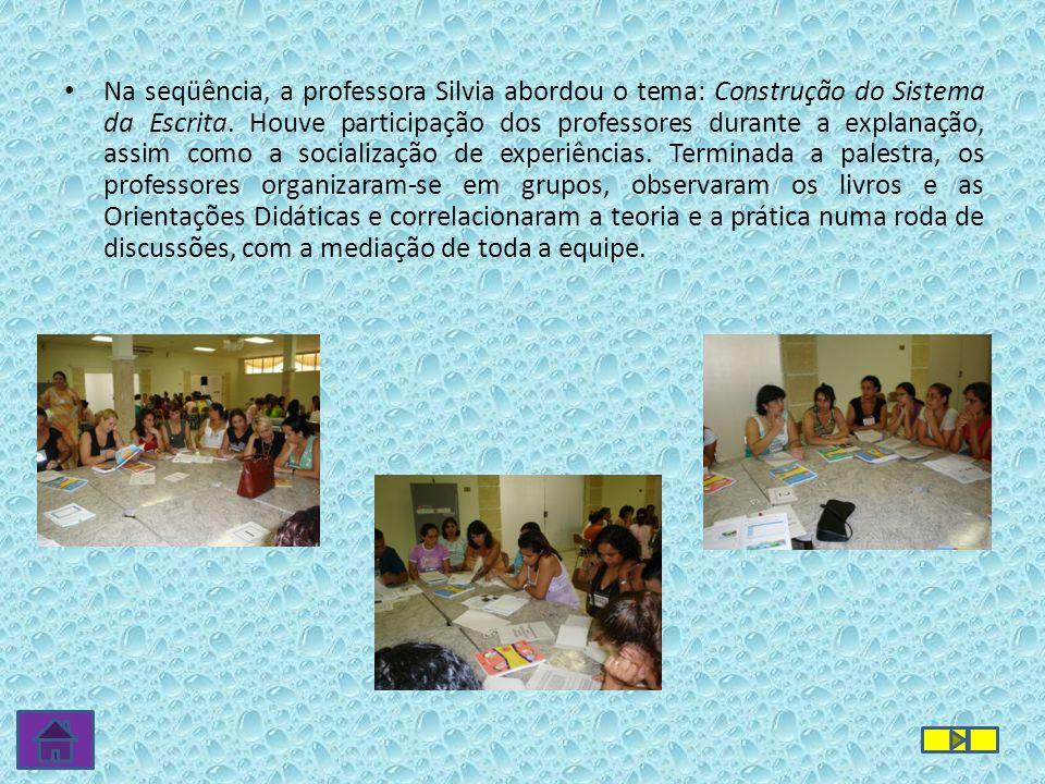 Na seqüência, a professora Silvia abordou o tema: Construção do Sistema da Escrita.