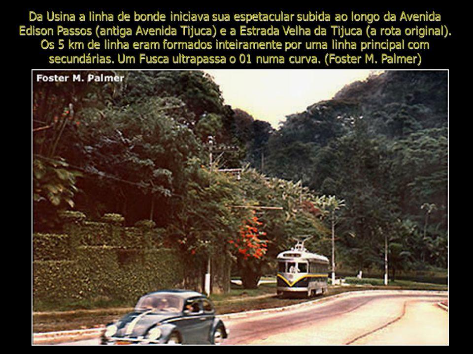 Da Usina a linha de bonde iniciava sua espetacular subida ao longo da Avenida Edison Passos (antiga Avenida Tijuca) e a Estrada Velha da Tijuca (a rota original).