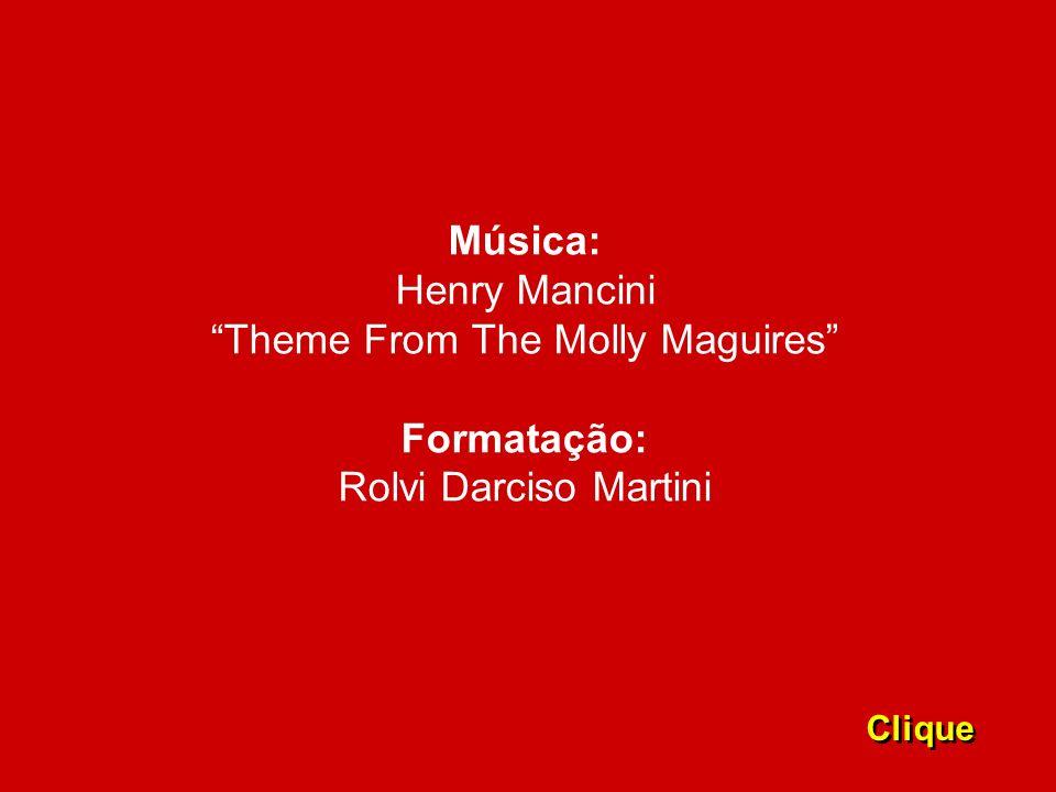 Música: Henry Mancini Theme From The Molly Maguires Formatação: Rolvi Darciso Martini