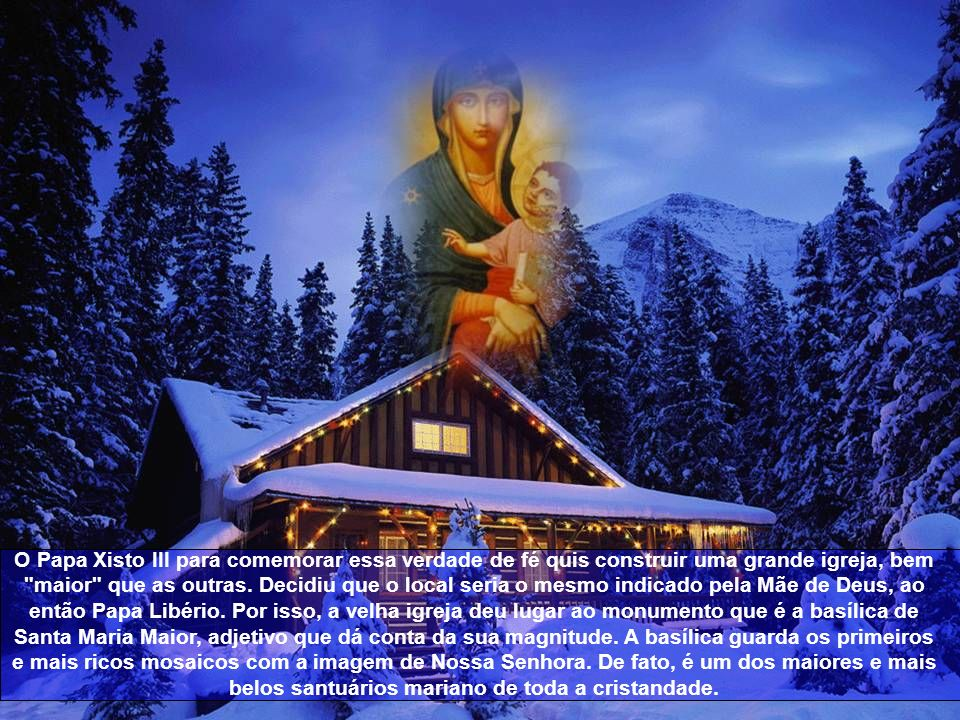 O Papa Xisto III para comemorar essa verdade de fé quis construir uma grande igreja, bem maior que as outras.