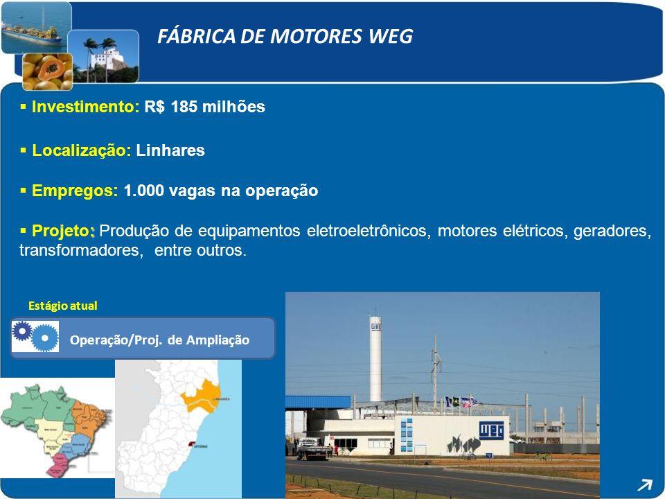 FÁBRICA DE MOTORES WEG Investimento: R$ 185 milhões