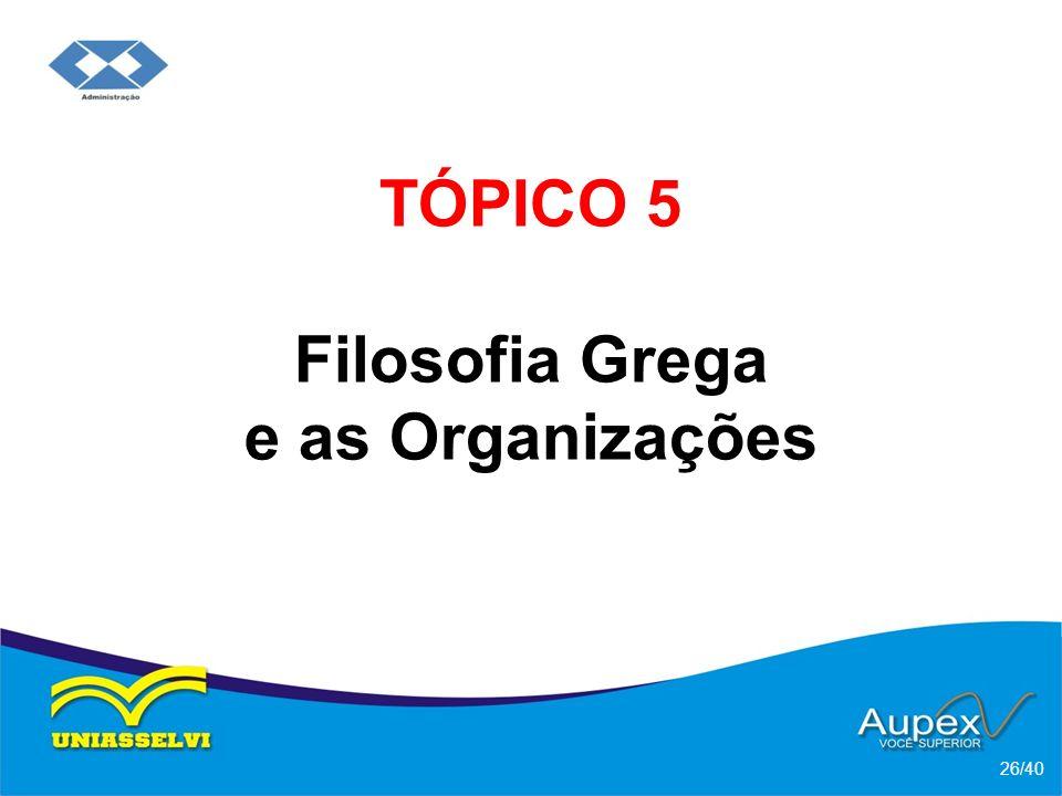 TÓPICO 5 Filosofia Grega e as Organizações