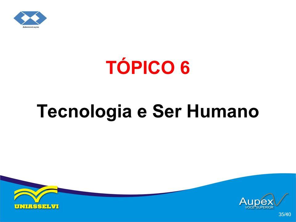 TÓPICO 6 Tecnologia e Ser Humano