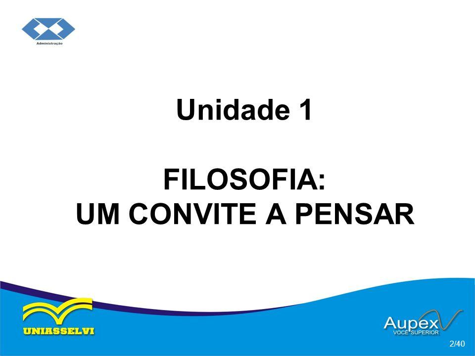 Unidade 1 FILOSOFIA: UM CONVITE A PENSAR