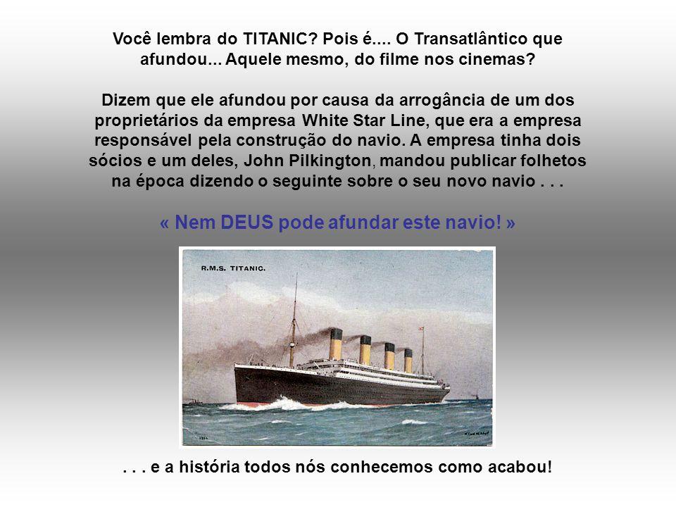 « Nem DEUS pode afundar este navio! »