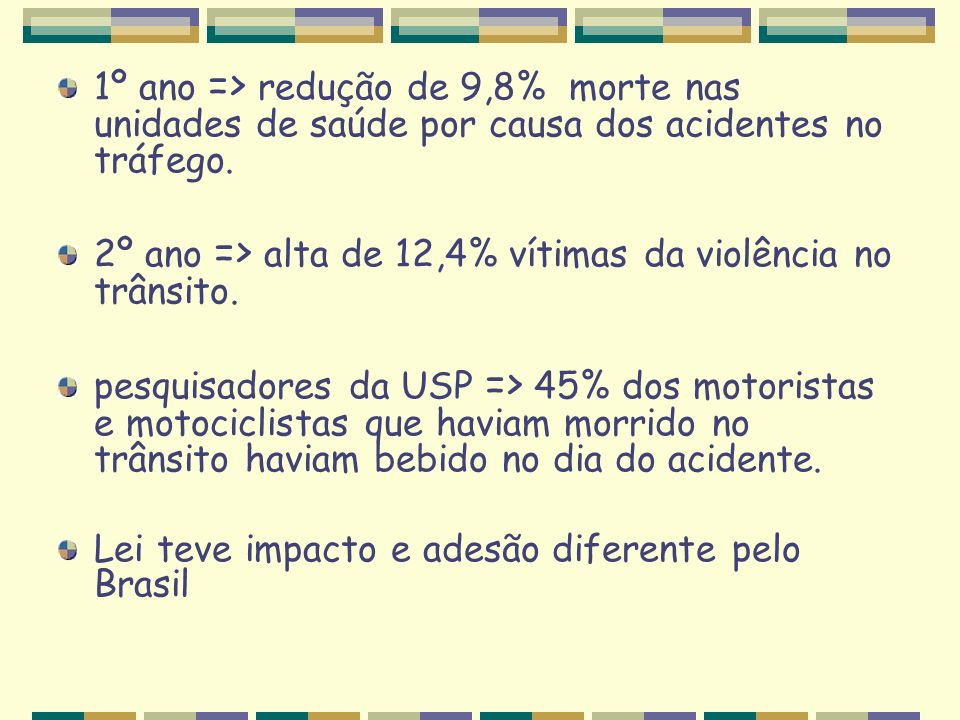 1º ano => redução de 9,8% morte nas unidades de saúde por causa dos acidentes no tráfego.