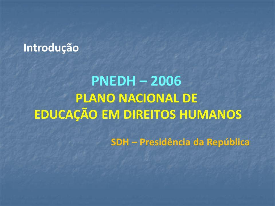 PNEDH – 2006 PLANO NACIONAL DE EDUCAÇÃO EM DIREITOS HUMANOS