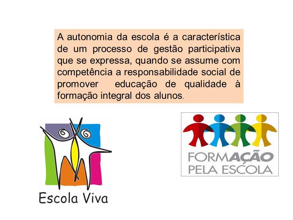 A autonomia da escola é a característica de um processo de gestão participativa que se expressa, quando se assume com competência a responsabilidade social de promover educação de qualidade à formação integral dos alunos.