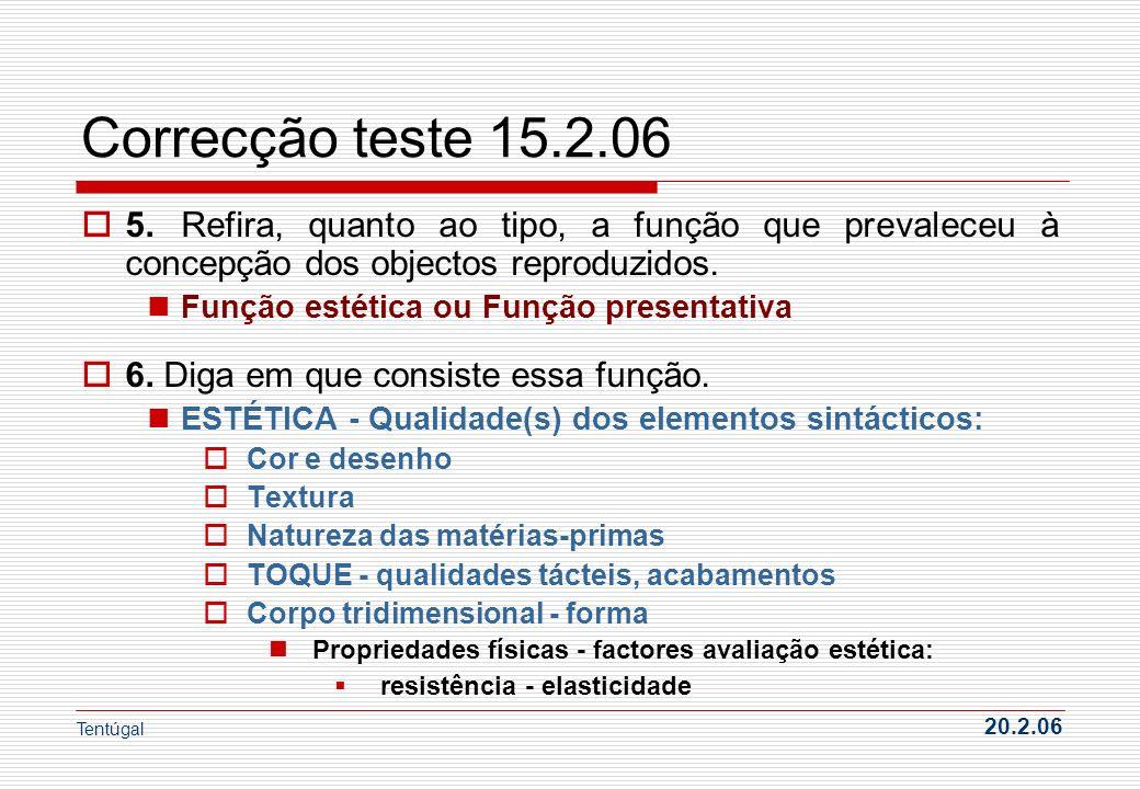 Correcção teste 15.2.06 5. Refira, quanto ao tipo, a função que prevaleceu à concepção dos objectos reproduzidos.