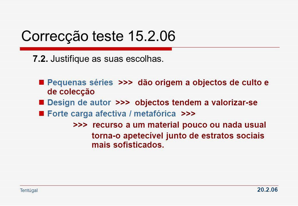 Correcção teste 15.2.06 7.2. Justifique as suas escolhas.