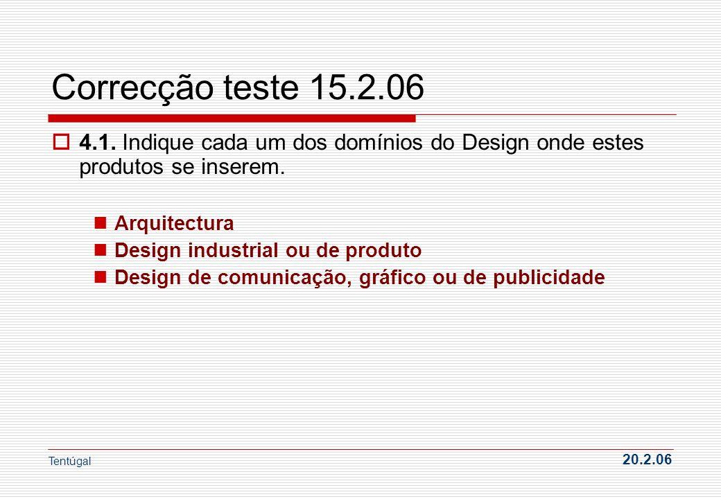 Correcção teste 15.2.06 4.1. Indique cada um dos domínios do Design onde estes produtos se inserem.