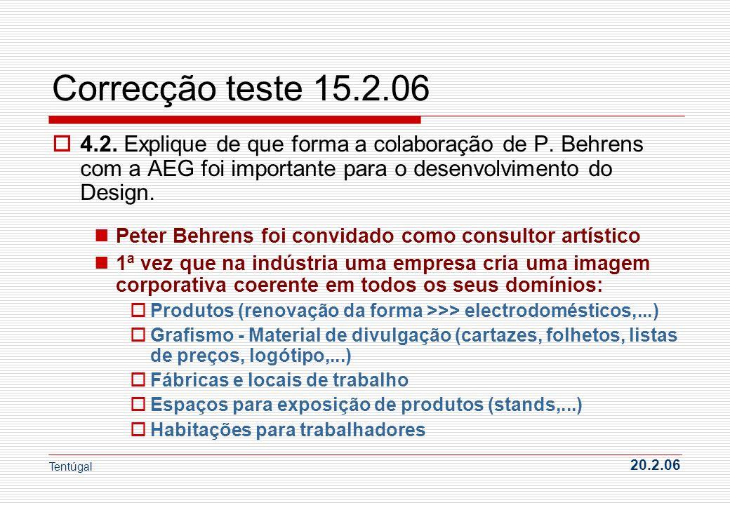 Correcção teste 15.2.06 4.2. Explique de que forma a colaboração de P. Behrens com a AEG foi importante para o desenvolvimento do Design.