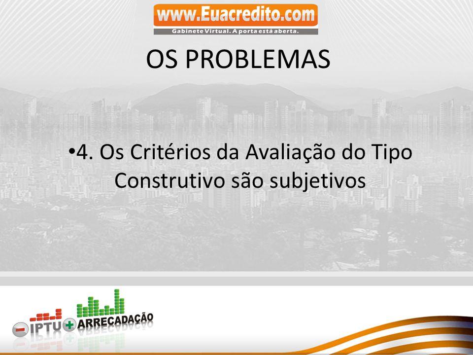 4. Os Critérios da Avaliação do Tipo Construtivo são subjetivos