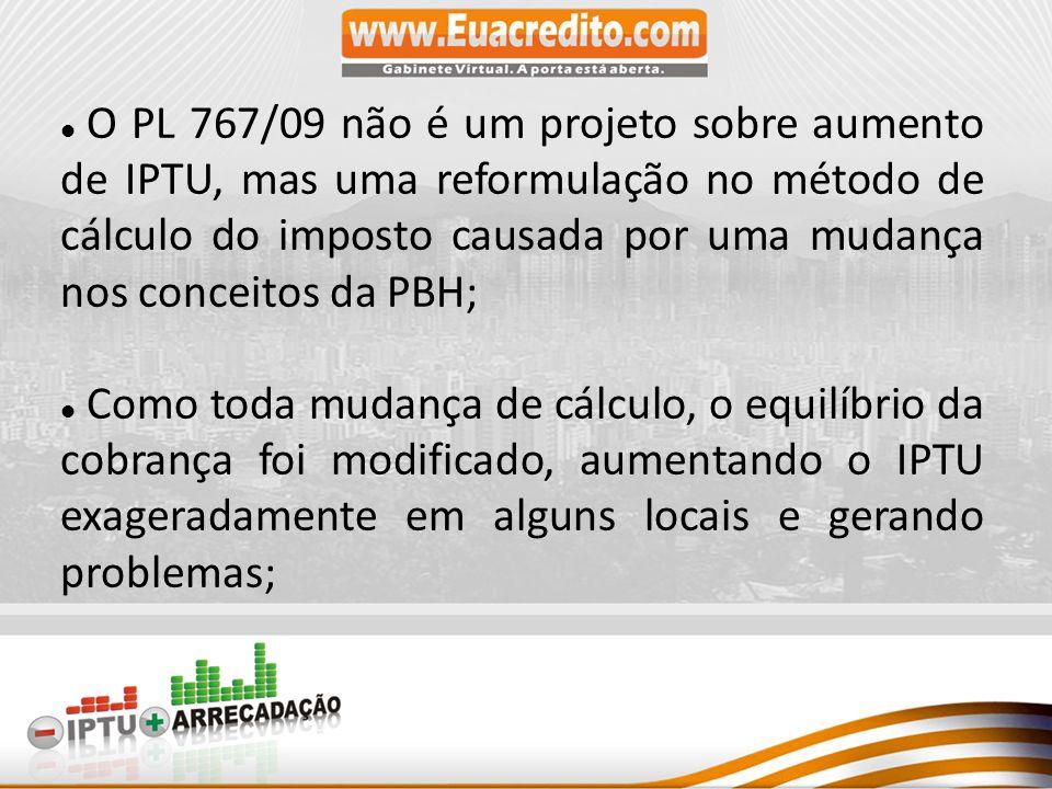 O PL 767/09 não é um projeto sobre aumento de IPTU, mas uma reformulação no método de cálculo do imposto causada por uma mudança nos conceitos da PBH;