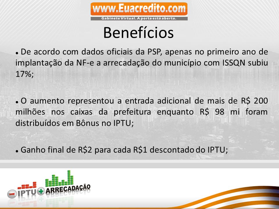 Benefícios De acordo com dados oficiais da PSP, apenas no primeiro ano de implantação da NF-e a arrecadação do município com ISSQN subiu 17%;